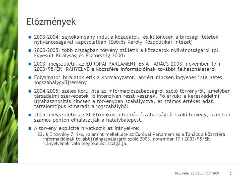 Készítette: Ződi Zsolt, DAT 2005 2 Előzmények  2003-2004: sajtókampány indul a közadatok, és különösen a bírósági ítéletek nyilvánosságával kapcsolatban (Eötvös Károly Közpolitikai Intézet)  2000-2005: több országban törvény születik a közadatok nyilvánosságáról (pl.