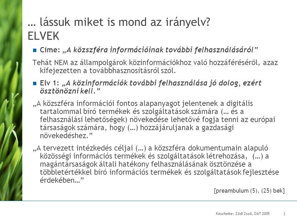 """Készítette: Ződi Zsolt, DAT 2005 4 ELVEK (folytatás 2)  Elv 2: """"Tisztességes feltételrendszert kell kidolgozni a hozzáférésre. """"Létre kell hozni a közszféra dokumentumainak további felhasználására vonatkozó feltételek általános kereteit, hogy biztosíthatóak legyenek ezen információk további felhasználásának tisztességes, arányos, és megkülönböztetés-mentes feltételei. [ preambulum (8) bek]"""