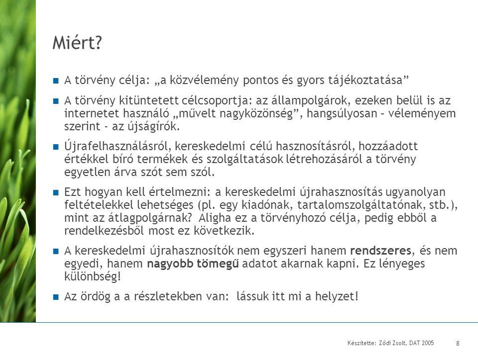 Készítette: Ződi Zsolt, DAT 2005 9 Négy nagy, a közszférában keletkezett adattípus újrahasznosításának, forgalmazásának szabályozása Magyarországon.