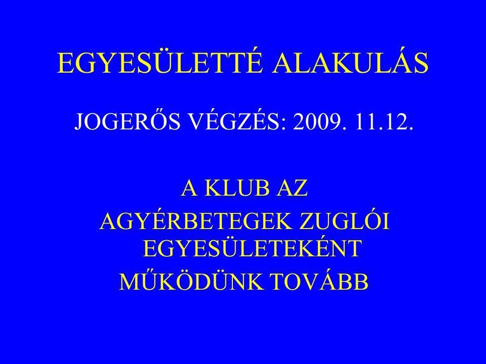 JOGERŐS VÉGZÉS: 2009. 11.12. A KLUB AZ AGYÉRBETEGEK ZUGLÓI EGYESÜLETEKÉNT MŰKÖDÜNK TOVÁBB