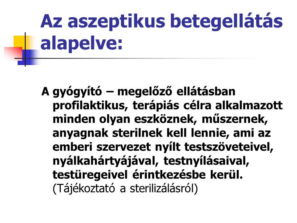 Az aszeptikus betegellátás alapelve: A gyógyító – megelőző ellátásban profilaktikus, terápiás célra alkalmazott minden olyan eszköznek, műszernek, any