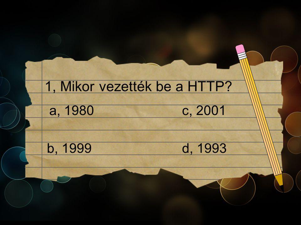 1, Mikor vezették be a HTTP c, 2001a, 1980 b, 1999d, 1993