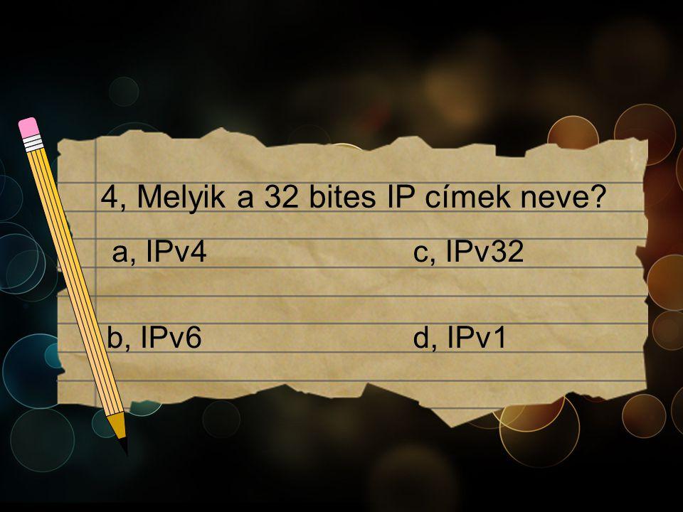 4, Melyik a 32 bites IP címek neve c, IPv32a, IPv4 b, IPv6d, IPv1