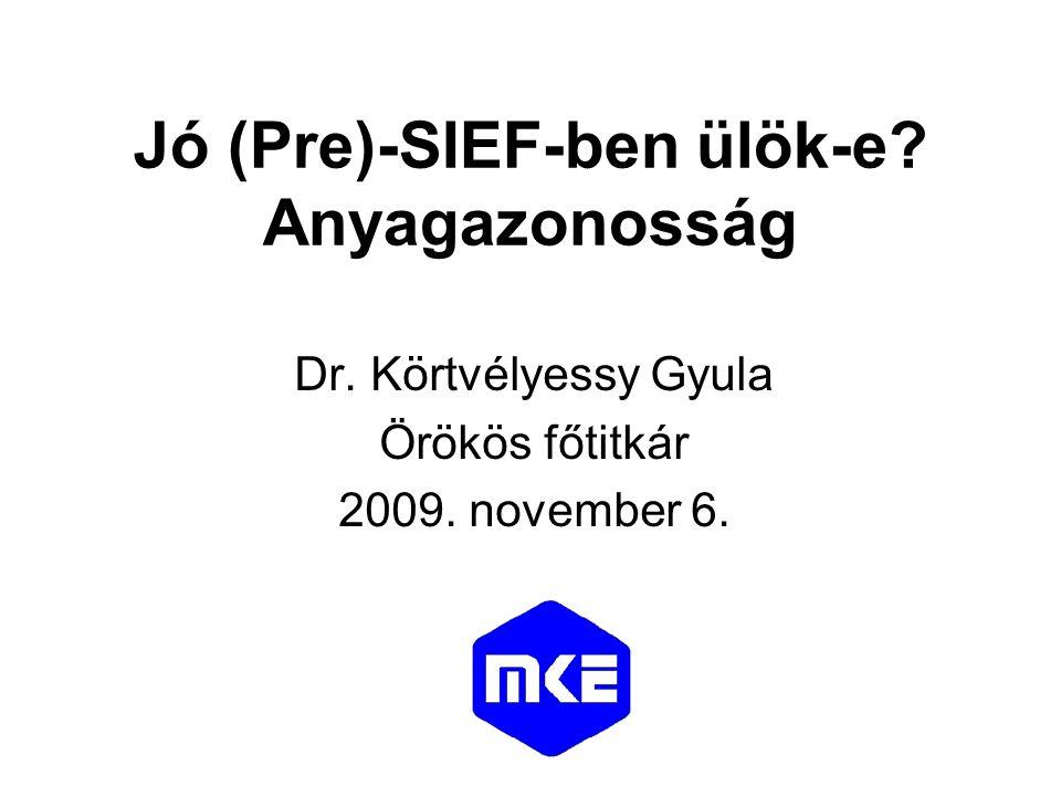 Jó (Pre)-SIEF-ben ülök-e Anyagazonosság Dr. Körtvélyessy Gyula Örökös főtitkár 2009. november 6.