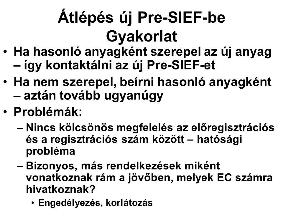 Átlépés új Pre-SIEF-be Gyakorlat •Ha hasonló anyagként szerepel az új anyag – így kontaktálni az új Pre-SIEF-et •Ha nem szerepel, beírni hasonló anyagként – aztán tovább ugyanúgy •Problémák: –Nincs kölcsönös megfelelés az előregisztrációs és a regisztrációs szám között – hatósági probléma –Bizonyos, más rendelkezések miként vonatkoznak rám a jövőben, melyek EC számra hivatkoznak.