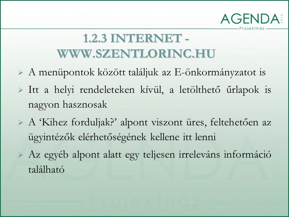  A menüpontok között találjuk az E-önkormányzatot is  Itt a helyi rendeleteken kívül, a letölthető űrlapok is nagyon hasznosak  A 'Kihez forduljak ' alpont viszont üres, feltehetően az ügyintézők elérhetőségének kellene itt lenni  Az egyéb alpont alatt egy teljesen irreleváns információ található 1.2.3 INTERNET - WWW.SZENTLORINC.HU