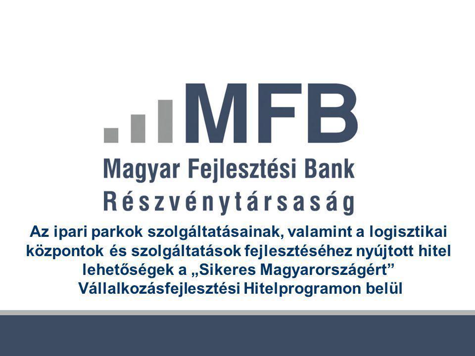 """Az ipari parkok szolgáltatásainak, valamint a logisztikai központok és szolgáltatások fejlesztéséhez nyújtott hitel lehetőségek a """"Sikeres Magyarországért Vállalkozásfejlesztési Hitelprogramon belül"""