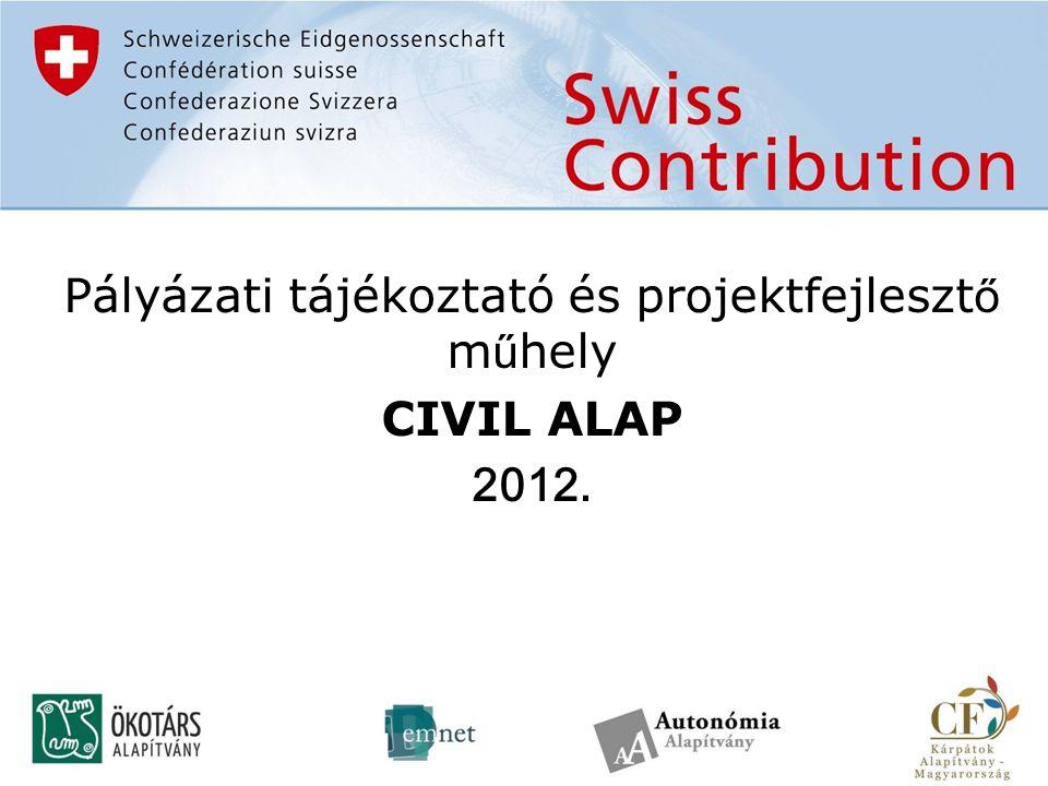 Pályázati tájékoztató és projektfejleszt ő m ű hely CIVIL ALAP 2012.
