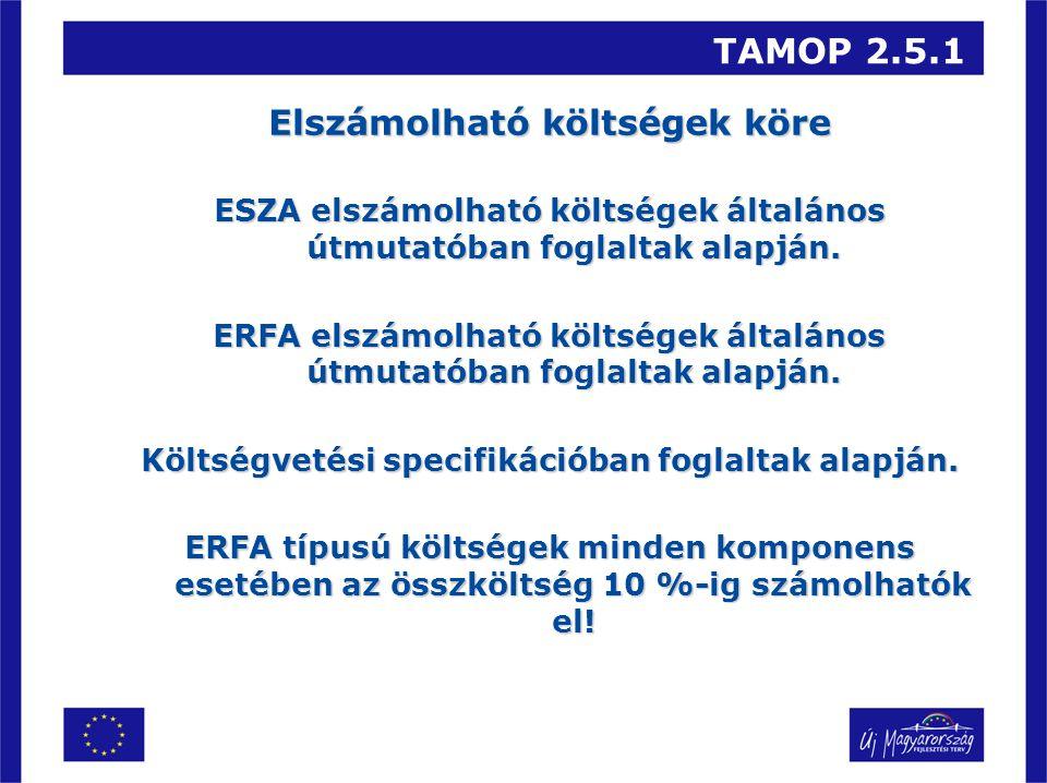 TAMOP 2.5.1 Elszámolható költségek köre ESZA elszámolható költségek általános útmutatóban foglaltak alapján. ERFA elszámolható költségek általános útm