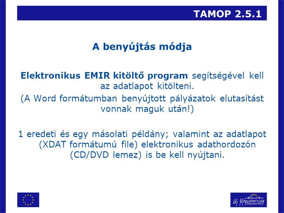 TAMOP 2.5.1 A benyújtás módja Elektronikus EMIR kitöltő program segítségével kell az adatlapot kitölteni. (A Word formátumban benyújtott pályázatok el