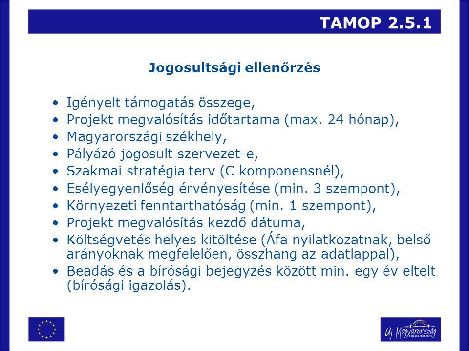 TAMOP 2.5.1 Jogosultsági ellenőrzés •Igényelt támogatás összege, •Projekt megvalósítás időtartama (max. 24 hónap), •Magyarországi székhely, •Pályázó j