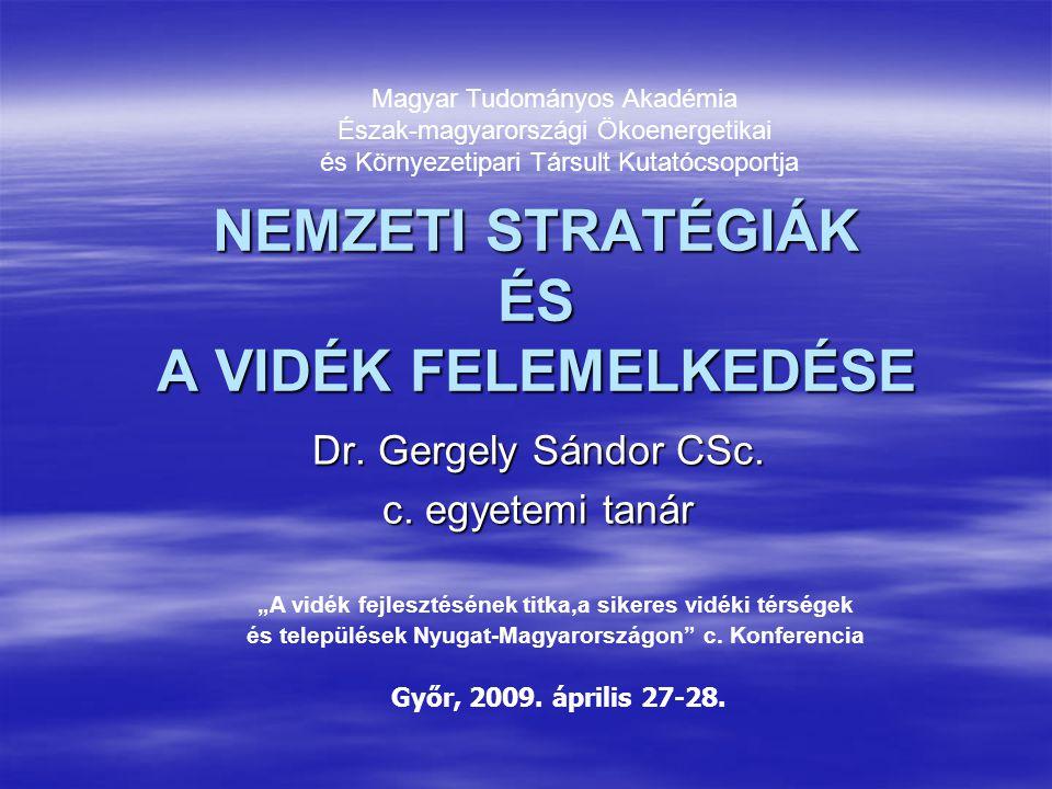 NEMZETI STRATÉGIÁK ÉS A VIDÉK FELEMELKEDÉSE Dr.Gergely Sándor CSc.