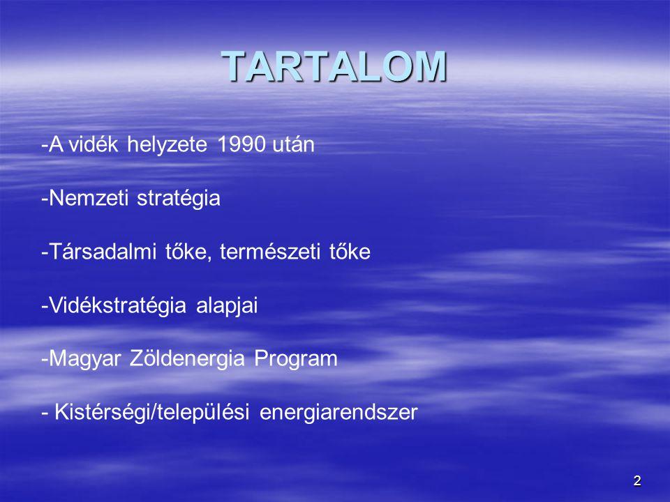 2 TARTALOM -A vidék helyzete 1990 után -Nemzeti stratégia -Társadalmi tőke, természeti tőke -Vidékstratégia alapjai -Magyar Zöldenergia Program - Kistérségi/települési energiarendszer