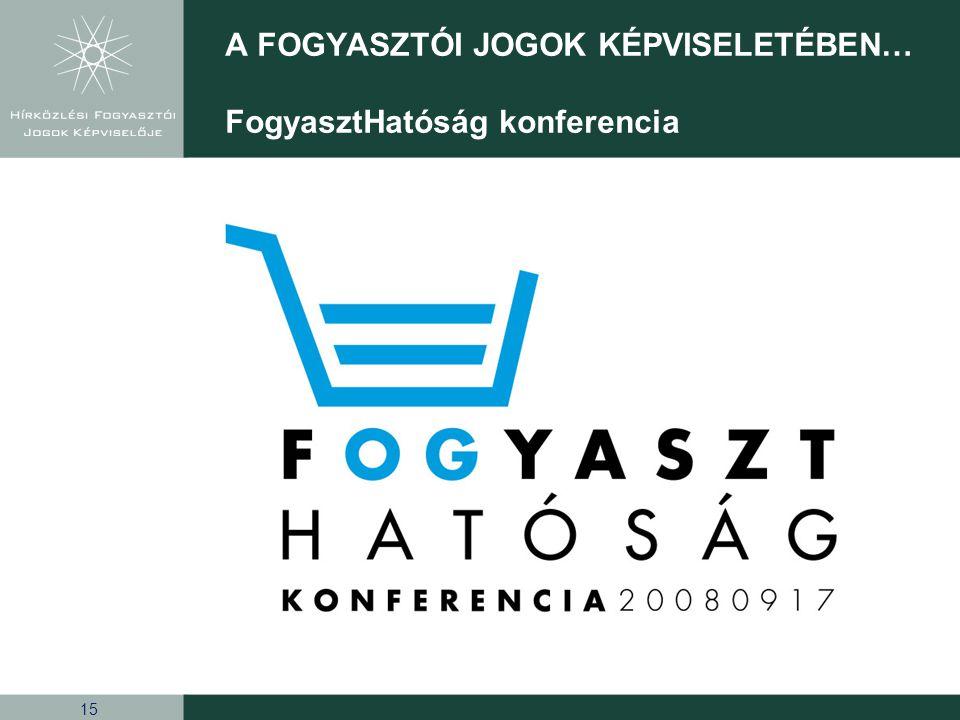 15 A FOGYASZTÓI JOGOK KÉPVISELETÉBEN… FogyasztHatóság konferencia