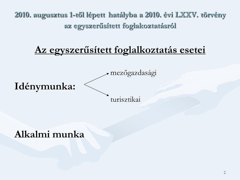 2 2010. augusztus 1-től lépett hatályba a 2010. évi LXXV. törvény az egyszerűsített foglakoztatásról Az egyszerűsített foglalkoztatás esetei mezőgazda
