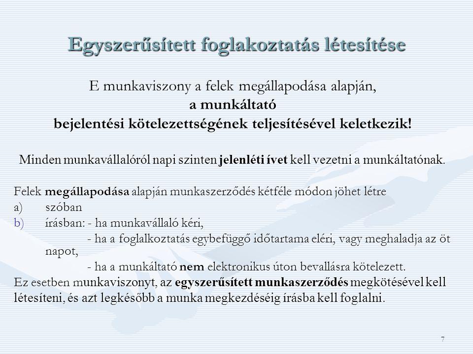 7 Egyszerűsített foglakoztatás létesítése E munkaviszony a felek megállapodása alapján, a munkáltató bejelentési kötelezettségének teljesítésével kele