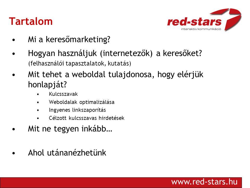 www.red-stars.hu Tartalom •Mi a keresőmarketing. •Hogyan használjuk (internetezők) a keresőket.