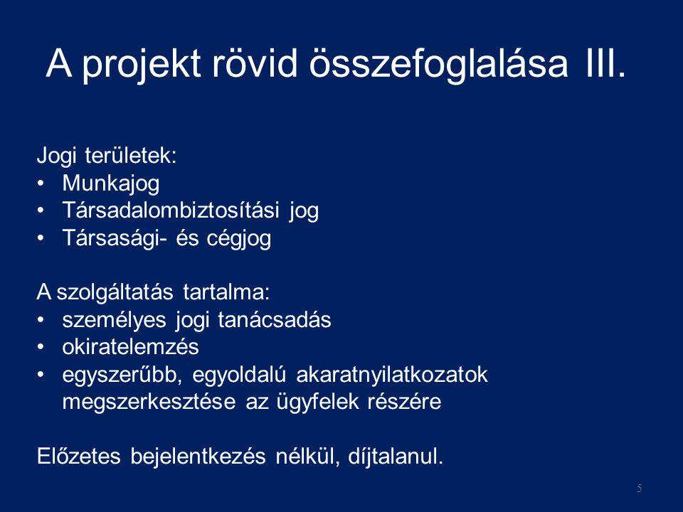 A projekt rövid összefoglalása III. Jogi területek: •Munkajog •Társadalombiztosítási jog •Társasági- és cégjog A szolgáltatás tartalma: •személyes jog