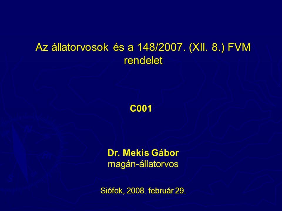 Az állatorvosok és a 148/2007. (XII. 8.) FVM rendelet C001 Siófok, 2008.