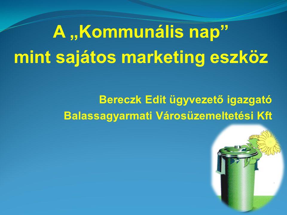"""A """"Kommunális nap mint sajátos marketing eszköz Bereczk Edit ügyvezető igazgató Balassagyarmati Városüzemeltetési Kft"""
