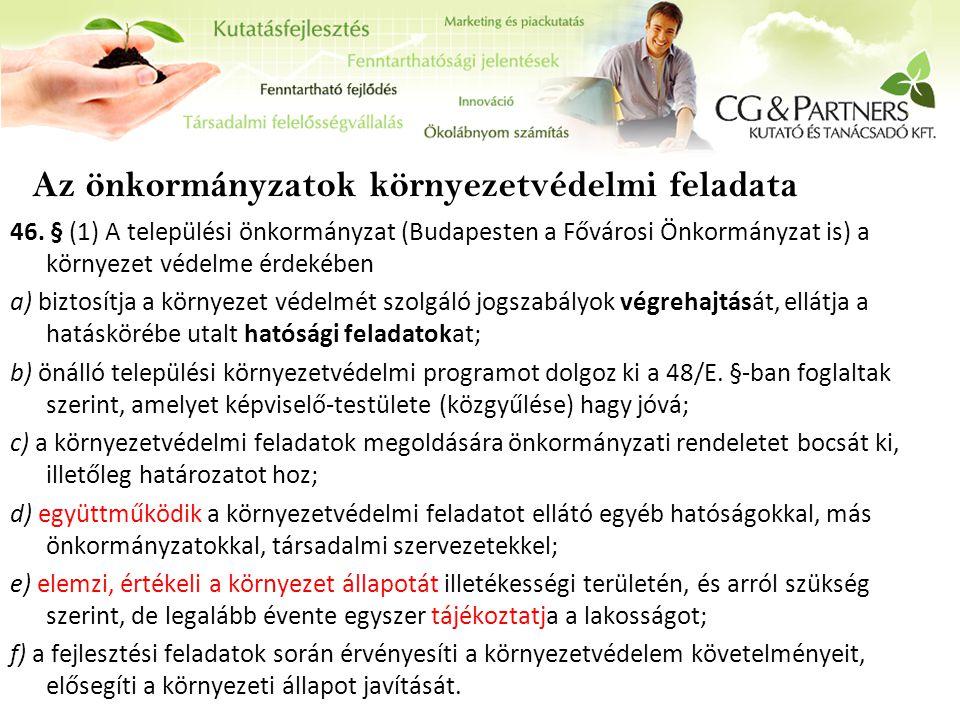 46. § (1) A települési önkormányzat (Budapesten a Fővárosi Önkormányzat is) a környezet védelme érdekében a) biztosítja a környezet védelmét szolgáló