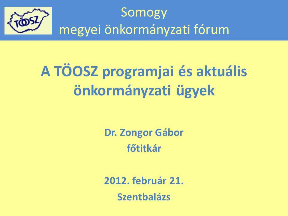 Somogy megyei önkormányzati fórum A TÖOSZ programjai és aktuális önkormányzati ügyek Dr.