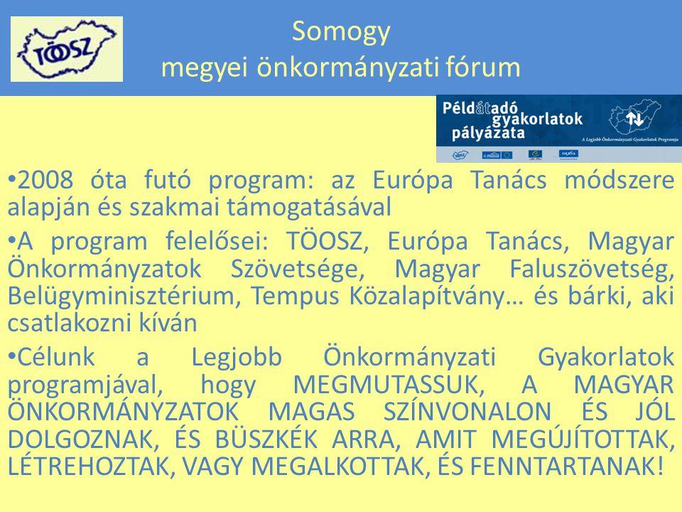 • 2008 óta futó program: az Európa Tanács módszere alapján és szakmai támogatásával • A program felelősei: TÖOSZ, Európa Tanács, Magyar Önkormányzatok Szövetsége, Magyar Faluszövetség, Belügyminisztérium, Tempus Közalapítvány… és bárki, aki csatlakozni kíván • Célunk a Legjobb Önkormányzati Gyakorlatok programjával, hogy MEGMUTASSUK, A MAGYAR ÖNKORMÁNYZATOK MAGAS SZÍNVONALON ÉS JÓL DOLGOZNAK, ÉS BÜSZKÉK ARRA, AMIT MEGÚJÍTOTTAK, LÉTREHOZTAK, VAGY MEGALKOTTAK, ÉS FENNTARTANAK!