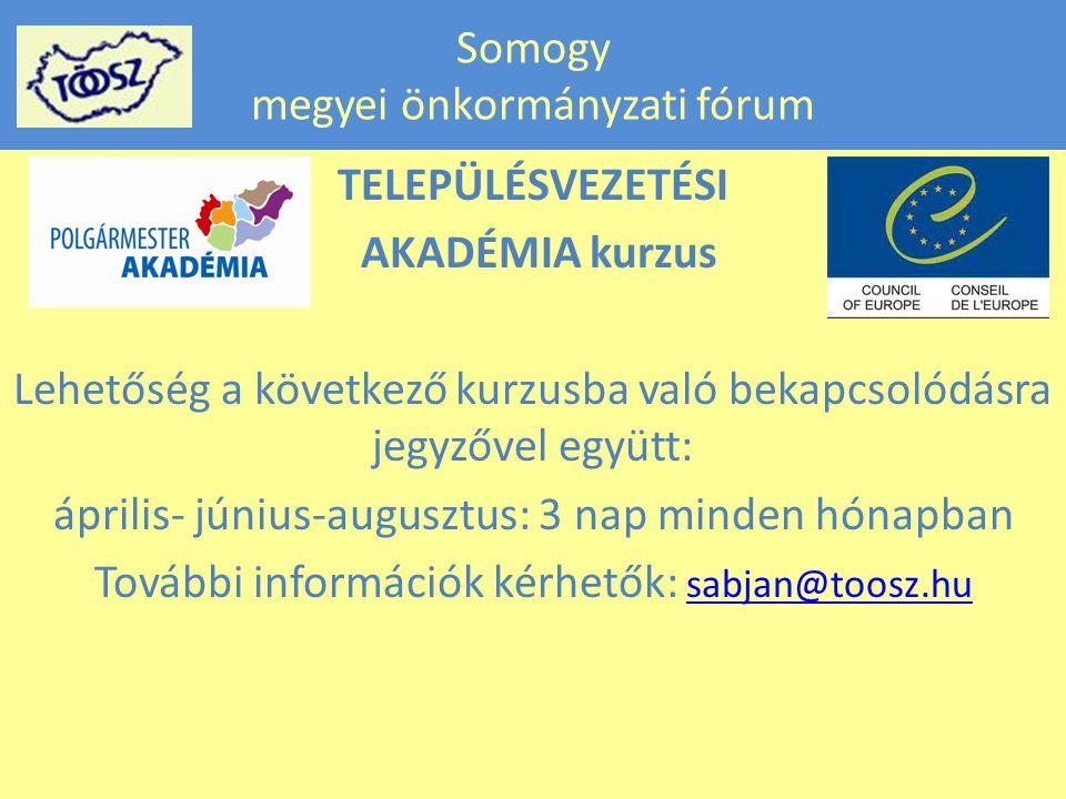 Somogy megyei önkormányzati fórum TELEPÜLÉSVEZETÉSI AKADÉMIA kurzus Lehetőség a következő kurzusba való bekapcsolódásra jegyzővel együtt: április- június-augusztus: 3 nap minden hónapban További információk kérhetők: sabjan@toosz.hu sabjan@toosz.hu
