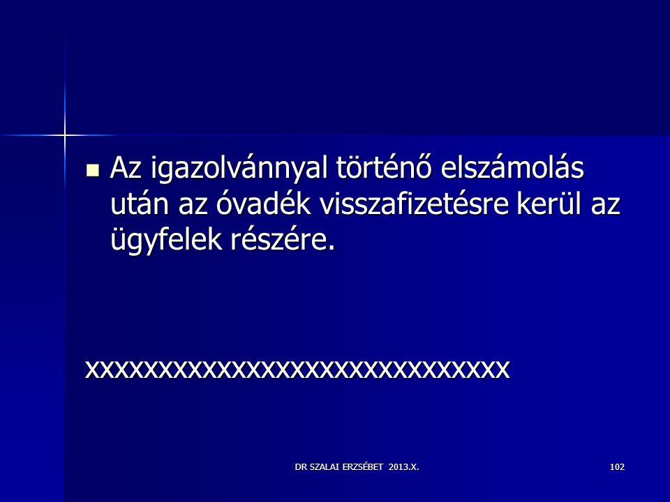 DR SZALAI ERZSÉBET 2013.X.102  Az igazolvánnyal történő elszámolás után az óvadék visszafizetésre kerül az ügyfelek részére. xxxxxxxxxxxxxxxxxxxxxxxx
