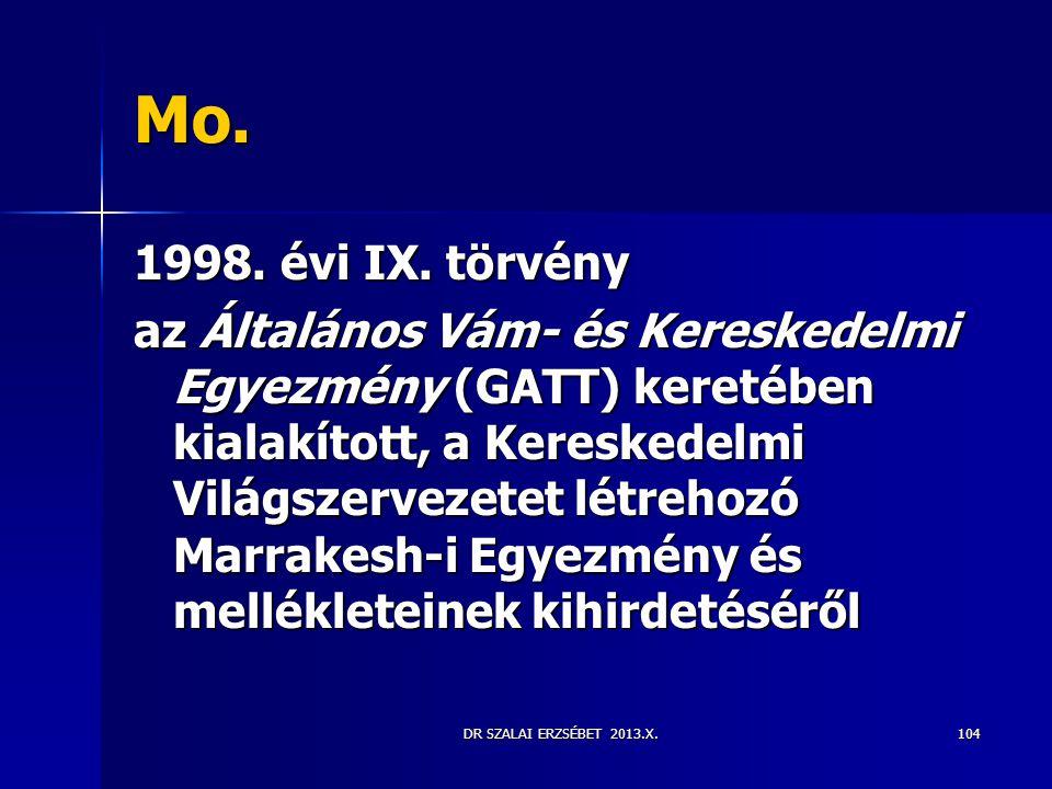 DR SZALAI ERZSÉBET 2013.X. Mo. 1998. évi IX. törvény az Általános Vám- és Kereskedelmi Egyezmény (GATT) keretében kialakított, a Kereskedelmi Világsze