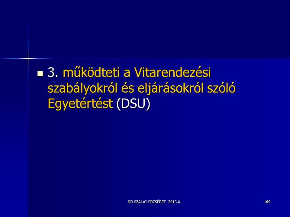 DR SZALAI ERZSÉBET 2013.X.  3. működteti a Vitarendezési szabályokról és eljárásokról szóló Egyetértést (DSU) 109