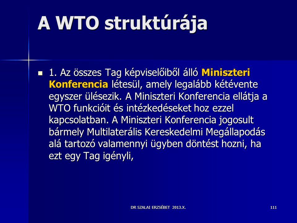 DR SZALAI ERZSÉBET 2013.X. A WTO struktúrája  1. Az összes Tag képviselőiből álló Miniszteri Konferencia létesül, amely legalább kétévente egyszer ül