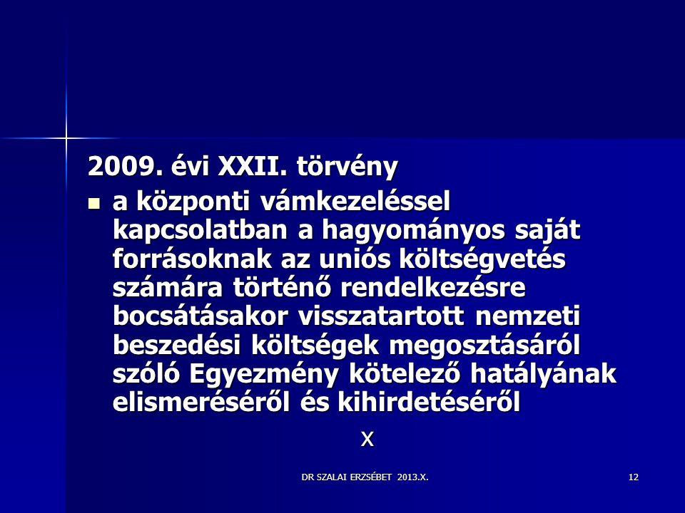 DR SZALAI ERZSÉBET 2013.X.12 2009. évi XXII. törvény  a központi vámkezeléssel kapcsolatban a hagyományos saját forrásoknak az uniós költségvetés szá