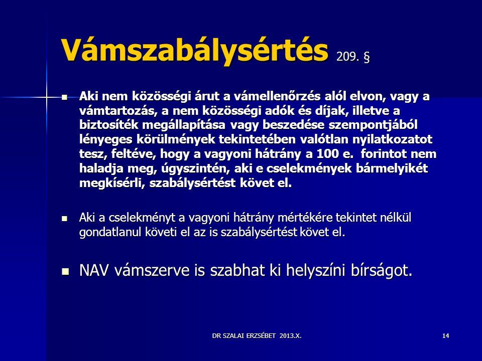 DR SZALAI ERZSÉBET 2013.X. Vámszabálysértés 209. §  Aki nem közösségi árut a vámellenőrzés alól elvon, vagy a vámtartozás, a nem közösségi adók és dí