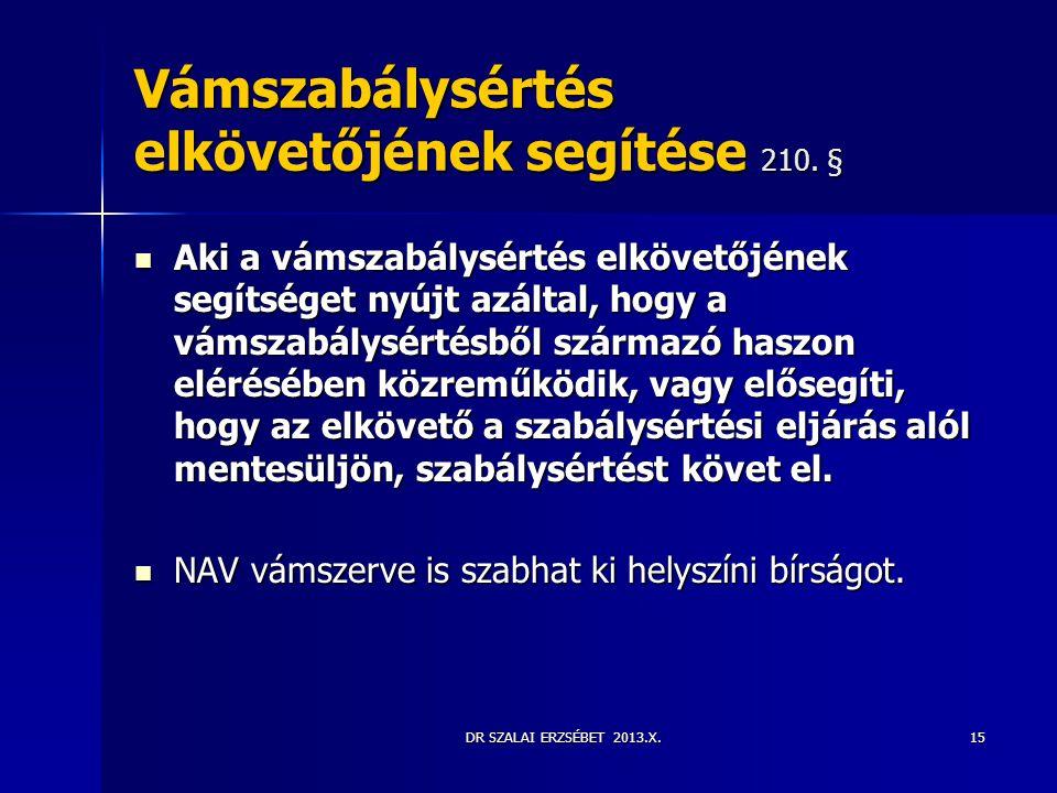 DR SZALAI ERZSÉBET 2013.X. Vámszabálysértés elkövetőjének segítése 210. §  Aki a vámszabálysértés elkövetőjének segítséget nyújt azáltal, hogy a váms