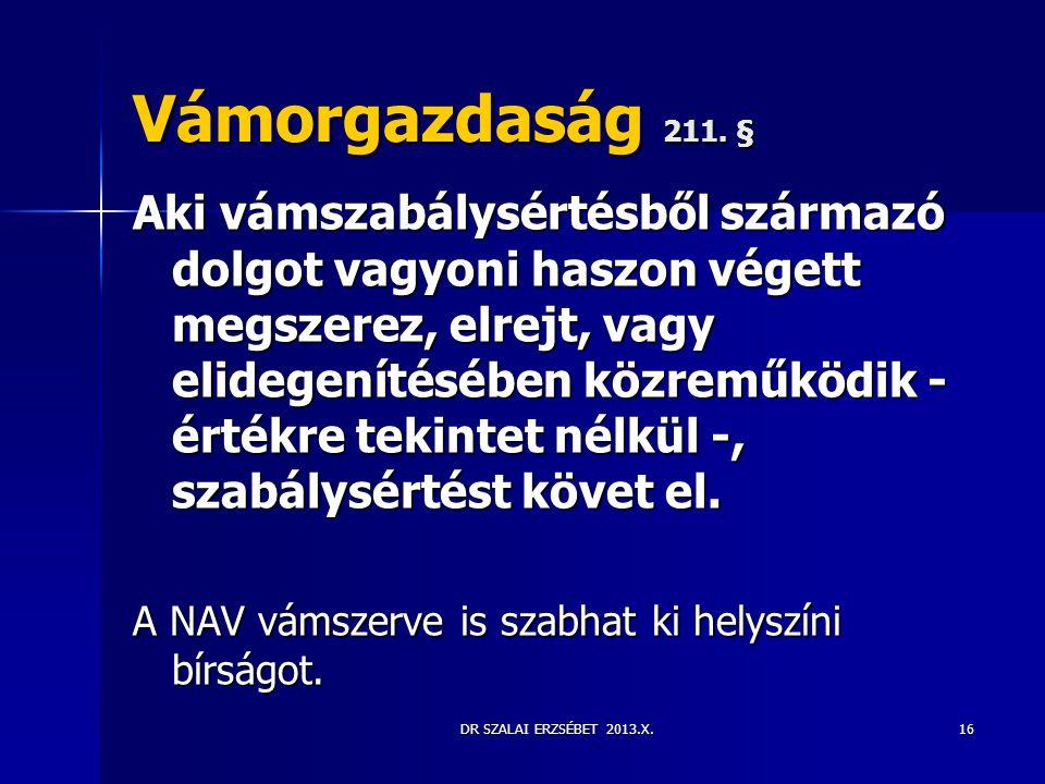 DR SZALAI ERZSÉBET 2013.X. Vámorgazdaság 211. § Aki vámszabálysértésből származó dolgot vagyoni haszon végett megszerez, elrejt, vagy elidegenítésében