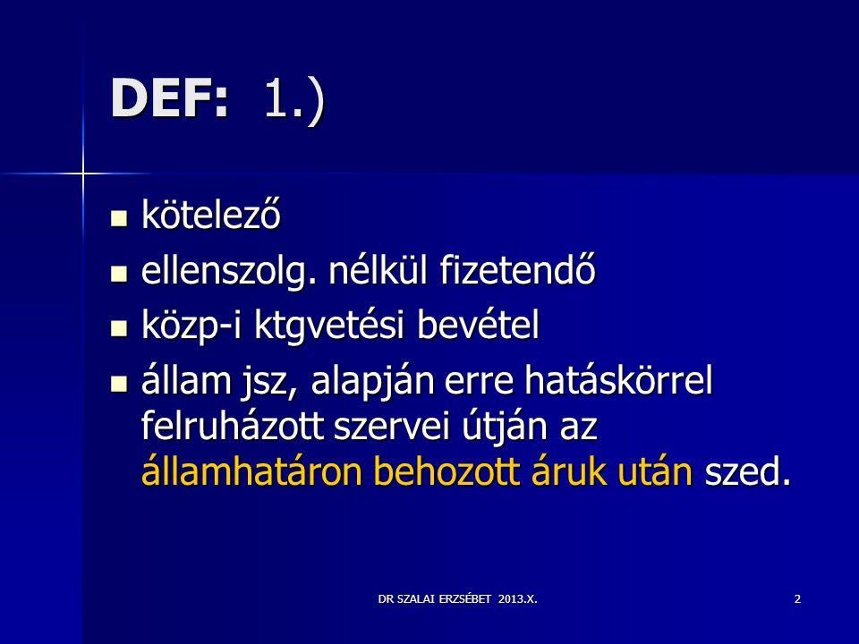 DR SZALAI ERZSÉBET 2013.X.53 Vámteher vámhivatal által megállapított, kiszabott fizetési kötelezettség, amely tartalmazza:  vámot,  áfa-t  díjakat (vámkezelési díj, környezetvédelmi termékdíj) egyéb, jogszabályon alapuló kötelező befizetések.
