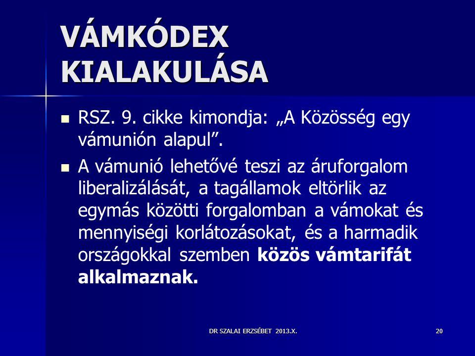 """DR SZALAI ERZSÉBET 2013.X.20 VÁMKÓDEX KIALAKULÁSA   RSZ. 9. cikke kimondja: """"A Közösség egy vámunión alapul"""".   A vámunió lehetővé teszi az árufor"""
