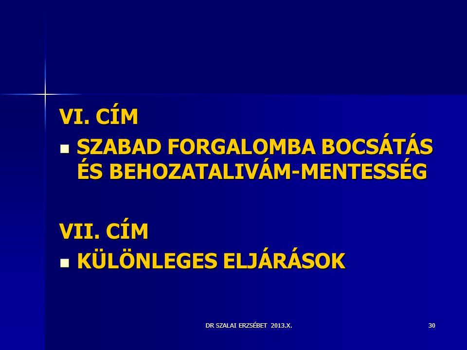 DR SZALAI ERZSÉBET 2013.X. VI. CÍM  SZABAD FORGALOMBA BOCSÁTÁS ÉS BEHOZATALIVÁM-MENTESSÉG VII. CÍM  KÜLÖNLEGES ELJÁRÁSOK 30
