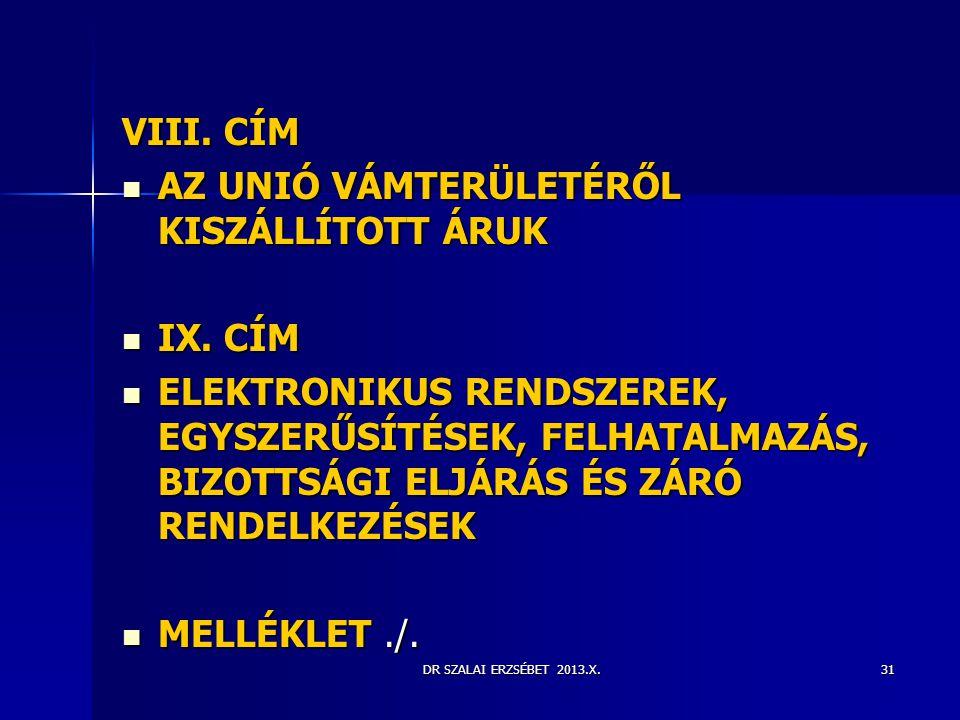 DR SZALAI ERZSÉBET 2013.X. VIII. CÍM  AZ UNIÓ VÁMTERÜLETÉRŐL KISZÁLLÍTOTT ÁRUK  IX. CÍM  ELEKTRONIKUS RENDSZEREK, EGYSZERŰSÍTÉSEK, FELHATALMAZÁS, B