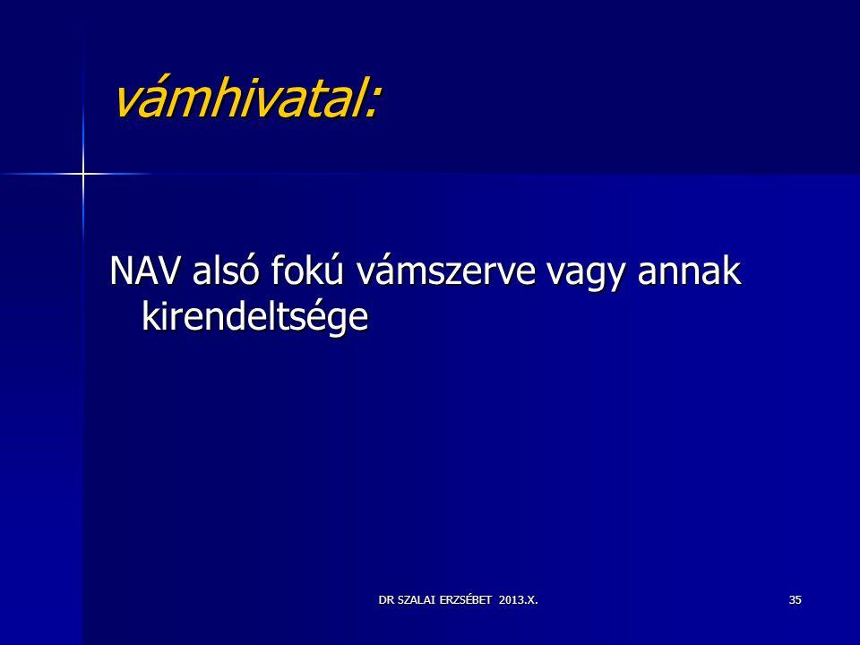 DR SZALAI ERZSÉBET 2013.X.35 vámhivatal: NAV alsó fokú vámszerve vagy annak kirendeltsége