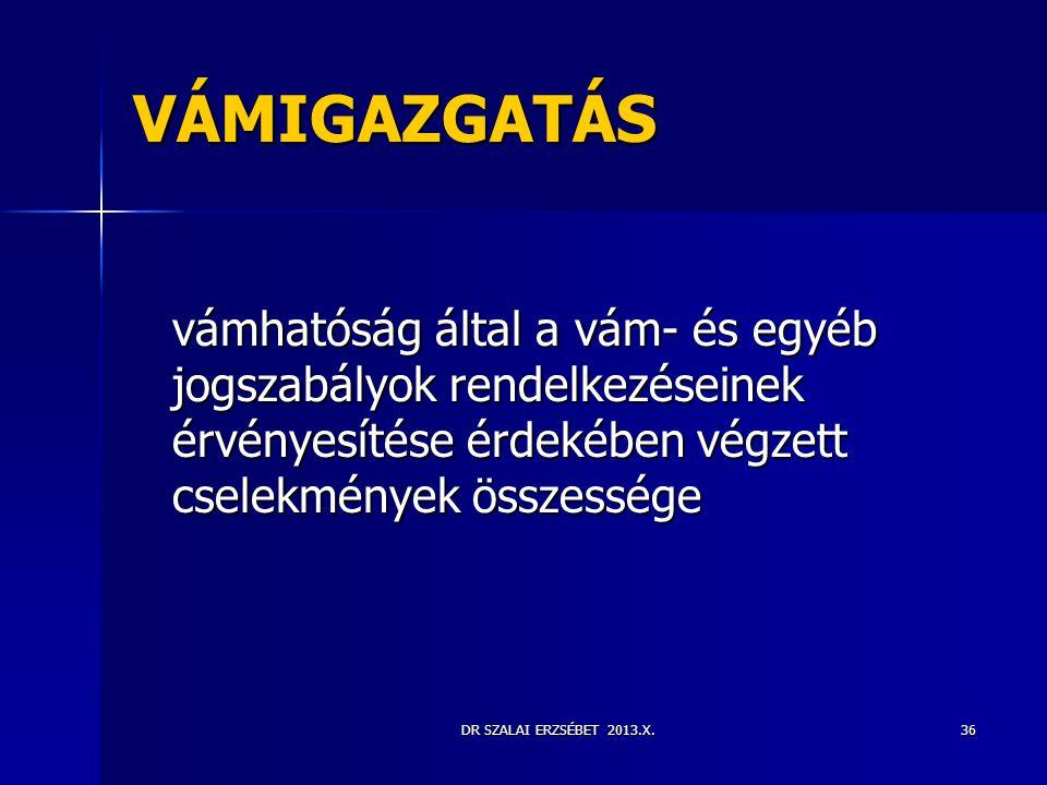 DR SZALAI ERZSÉBET 2013.X.36 VÁMIGAZGATÁS vámhatóság által a vám- és egyéb jogszabályok rendelkezéseinek érvényesítése érdekében végzett cselekmények
