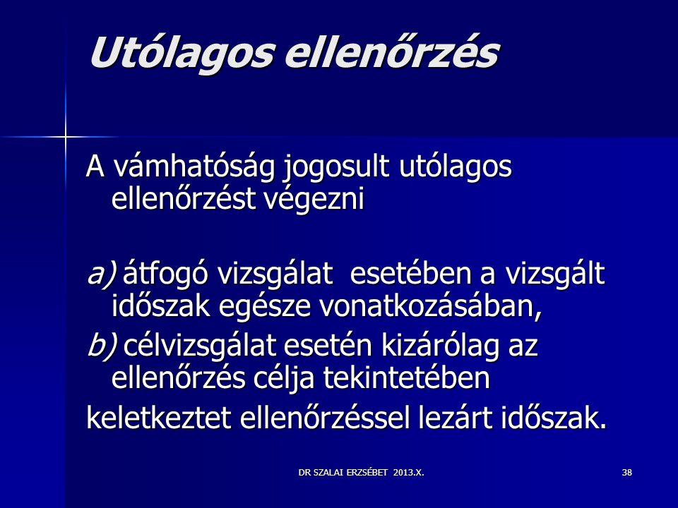 DR SZALAI ERZSÉBET 2013.X.38 Utólagos ellenőrzés A vámhatóság jogosult utólagos ellenőrzést végezni a) átfogó vizsgálat esetében a vizsgált időszak eg