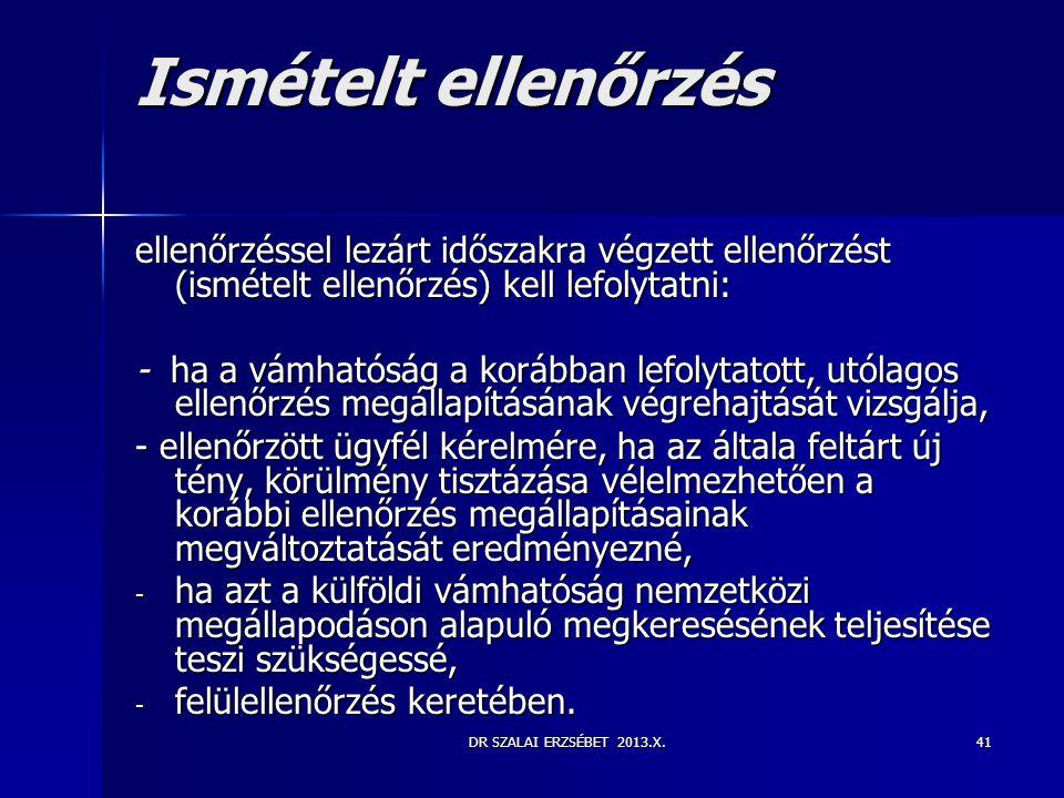 DR SZALAI ERZSÉBET 2013.X.41 Ismételt ellenőrzés ellenőrzéssel lezárt időszakra végzett ellenőrzést (ismételt ellenőrzés) kell lefolytatni: - ha a vám