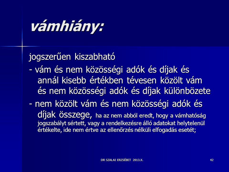 DR SZALAI ERZSÉBET 2013.X.42 vámhiány: jogszerűen kiszabható - vám és nem közösségi adók és díjak és annál kisebb értékben tévesen közölt vám és nem k