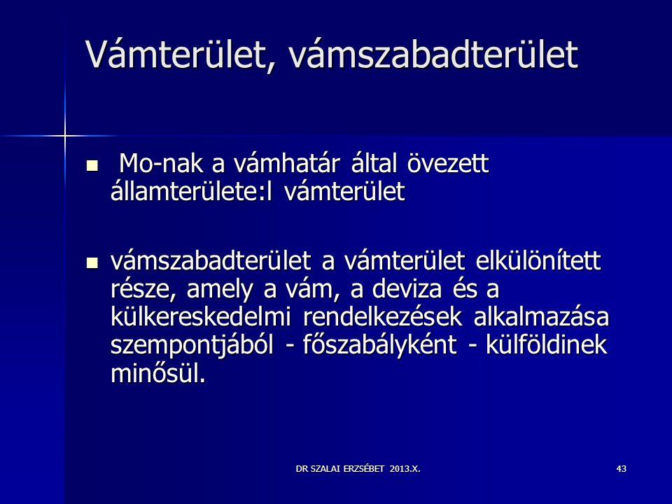 DR SZALAI ERZSÉBET 2013.X.43 Vámterület, vámszabadterület  Mo-nak a vámhatár által övezett államterülete:l vámterület  vámszabadterület a vámterület