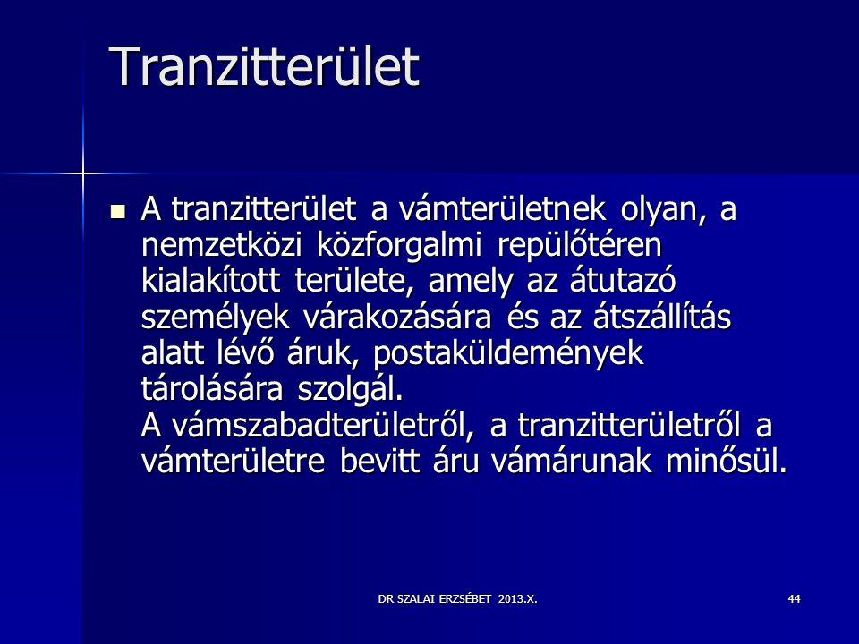 DR SZALAI ERZSÉBET 2013.X.44 Tranzitterület  A tranzitterület a vámterületnek olyan, a nemzetközi közforgalmi repülőtéren kialakított területe, amely