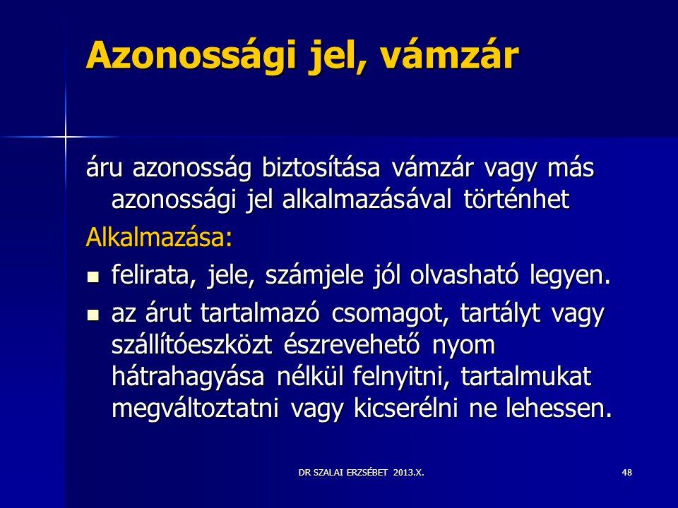 DR SZALAI ERZSÉBET 2013.X.48 Azonossági jel, vámzár áru azonosság biztosítása vámzár vagy más azonossági jel alkalmazásával történhet Alkalmazása:  f