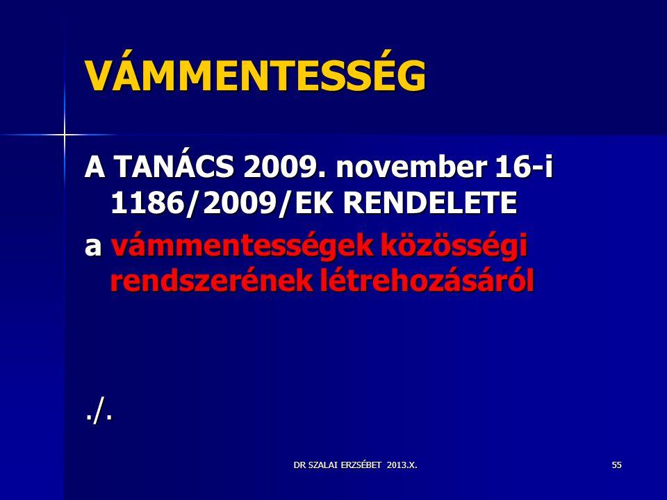 DR SZALAI ERZSÉBET 2013.X. VÁMMENTESSÉG A TANÁCS 2009. november 16-i 1186/2009/EK RENDELETE a vámmentességek közösségi rendszerének létrehozásáról./.