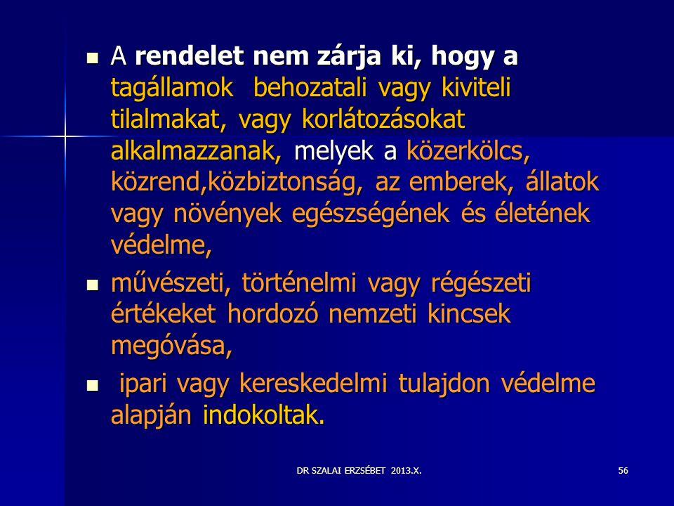 DR SZALAI ERZSÉBET 2013.X.  A rendelet nem zárja ki, hogy a tagállamok behozatali vagy kiviteli tilalmakat, vagy korlátozásokat alkalmazzanak, melyek
